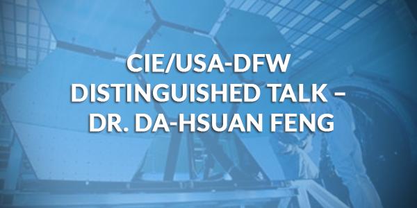 CIE/USA-DFW Distinguished Talk – Dr. Da-Hsuan Feng
